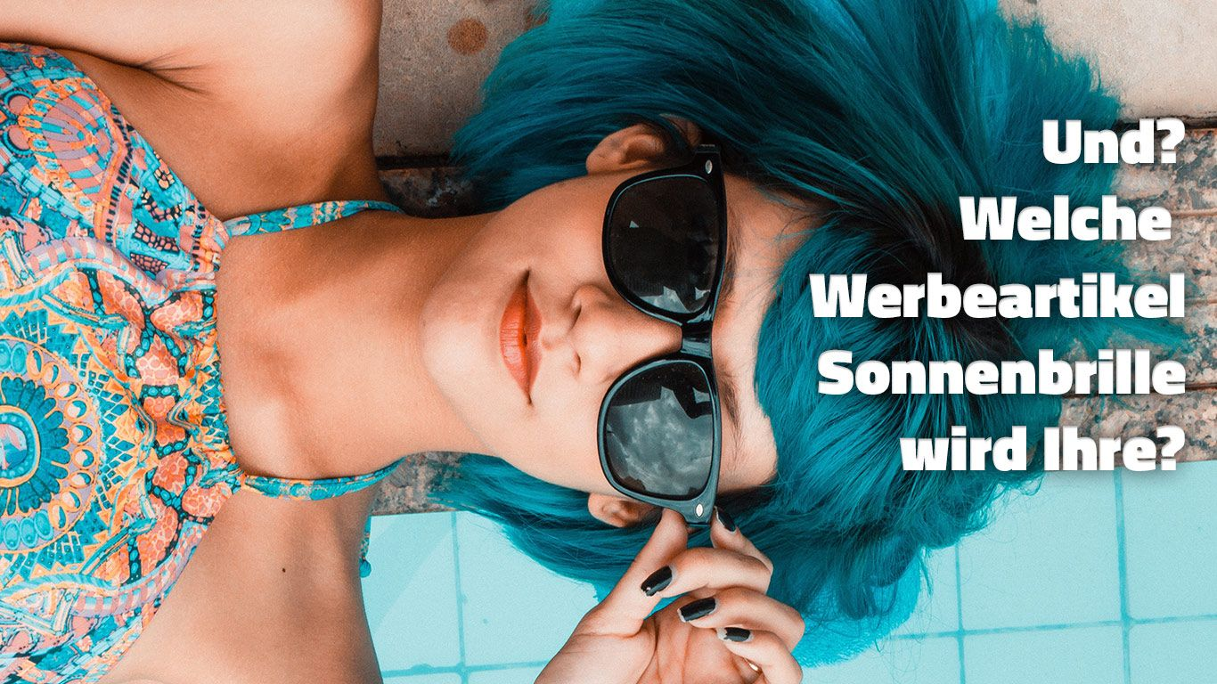 Und? Welche Werbeartikel Sonnenbrille wird Ihre?